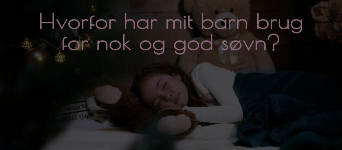 Hvorfor har mit barn brug for nok og god søvn?